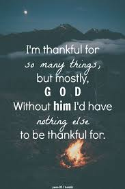 Quotes About God's Love Stunning I'm Thankful For So Many Things But Mostly God Without Him I'd