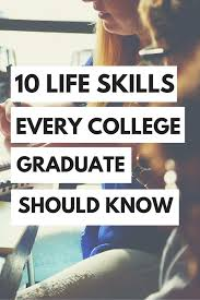 life skills you should know before graduating college the 10 life skills you should know before graduating college