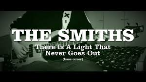 There Is A Light That Never Goes The Smiths There Is A Light That Never Goes Out Bass Cover