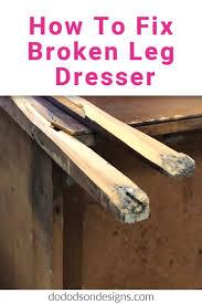 how to fix broken leg on dresser