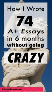 how i wrote a grade essays in months out going crazy  make writing college essays simple and more effective using this proven formula defeat