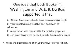 one idea that both booker t washington and w e b ppt  one idea that both booker t washington and w e b