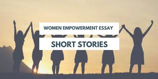 women empowerment essay short stories that will inspire anyone