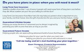 call dawn thompson with new york life if you need to review what plans you have