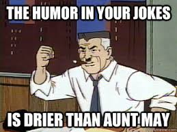 The humor in your jokes Is Drier than Aunt may - Dry Spidey ... via Relatably.com