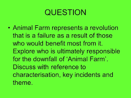animal farm writing a critical essay question animal farm  question animal farm represents a revolution that is a failure as a result of those who