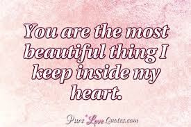 Beautiful Heart Quotes Best Of You Are The Most Beautiful Thing I Keep Inside My Heart