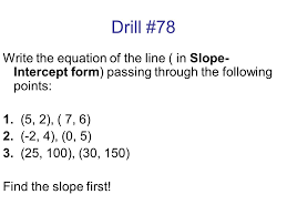 2 drill 78 write the equation of the line in slope intercept form