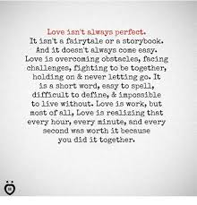 Love Isn't Always Perfect It Isn't A Fairytale Or A Storybook And It Best Define What Is Love