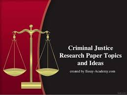 criminal justice essay topics criminal justice essay topic criminal justice research paper topics and ideas