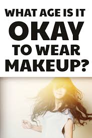 what age should s start wearing makeup are you wondering what is the right age