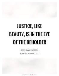 Beauty Is In The Eye Of The Beholder Quote Best Of Justice Like Beauty Is In The Eye Of The Beholder Picture Quotes