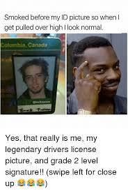 That I And Canada Picture L License Columbia Smoked Abrockpierson So Over Swipe High Yes Really My When Pulled Level Look Before Legendary Normal Is 2 Signature Grade Up Get For Close Me Id Drivers Left