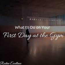 what to do on your first day at the gym