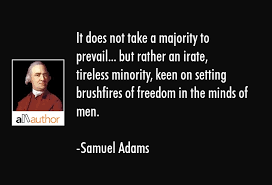 It Does Not Take A Majority To Prevail Quote Adorable Samuel Adams Quotes