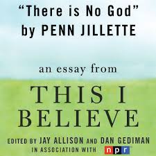 there is no god a this i believe essay unabridged by penn  there is no god a this i believe essay unabridged by penn jillette on itunes