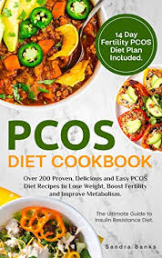 Pcos Diet Chart For Weight Loss Pcos Diet Cookbook Over 200 Proven Delicious And Easy Pcos Diet Recipes To Lose Weight Boost Fertility And Improve Metabolism The Ultimate Guide