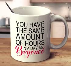 Image result for you have the same amount of hours in a day as beyonce