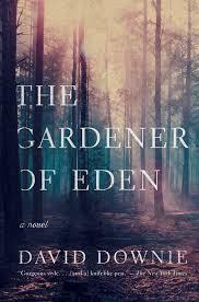 the gardener of eden is my literary debut a haunting and luminous novel of suspense the story s antihero james discovers dark secrets lurking beneath