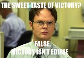 Victory Isn't Edible | Schrute Facts | Know Your Meme via Relatably.com