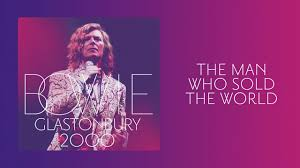 <b>David Bowie</b> - The Man Who Sold The <b>World</b>, Live at Glastonbury ...