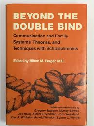 beyond the double bind communication and family systems theories  beyond the double bind communication and family systems theories and techniques schizophrenics m d edited by milton m berger 9780876301845