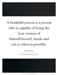 Quotes About Being A Beautiful Person Best Of A Beautiful Person Is A Person Who Is Capable Of Being The Best
