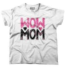 Cute T Shirt Design Ideas Mothers Day T Shirt Wow Mom Cute Funny Humor Gift Ideas Cool Ladies T Shirt Design T Shirts Novelty Tops Tee Lady New Summer