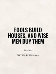 Quotes About Houses Fools build houses and wise men buy them Picture Quotes 37