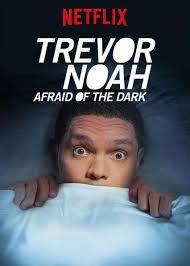 Trevor Noah: Afraid of the Dark (2017)