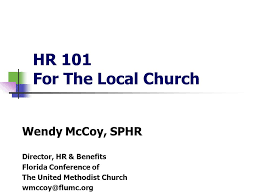 HR 101 For The Local Church Wendy McCoy, SPHR Director, HR & Benefits  Florida Conference of The United Methodist Church - ppt download