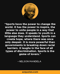 Sports Quote Inspiration Nelson Mandela Quote Sports Have The Power To Change The World It