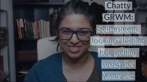 makeup for you chatty grwm self esteem xmas plans 2019 low etc