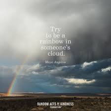 Random Acts Of Kindness Kindness Quote Try To Be A Rainbow In