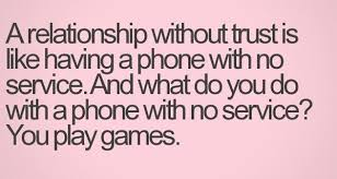 Quotes About Relationships And Trust Stunning A Relationship Without Trust Is Like Having A Phone With No Service
