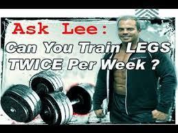 can you train legs twice a week you