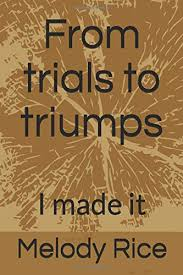 From trials to triumps: I made it: Rice, Melody: 9781729413029: Amazon.com:  Books