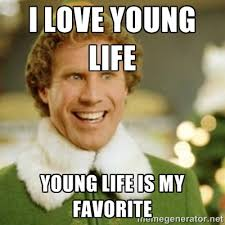I LOVE YOUNG LIFE YOUNG LIFE IS MY FAVORITE - Buddy the Elf | Meme ... via Relatably.com