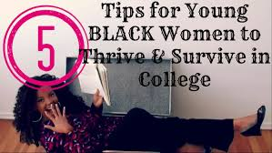 5 tips for young black women to survive thrive in college 5 tips for young black women to survive thrive in college ebonyempowered