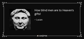 Lucan Quote How Blind Men Are To Heaven's Gifts Extraordinary Images About Blind Men Quotes