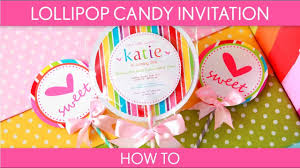 Invites Birthday Party How To Make Cute Lollipop Candy Invitation Birthday Party B16