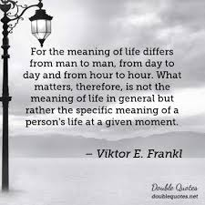 Viktor Frankl Quotes Simple For The Meaning Of Life Differs From Man To Man From Day To Day And