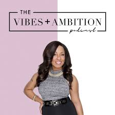 Vibes + Ambition Podcast