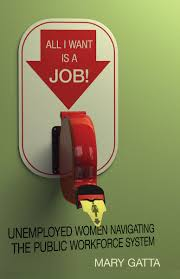 all i want is a job unemployed women navigating the public all i want is a job unemployed women navigating the public workforce system mary gatta