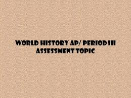 world history ap period iii assessment topic period iii review  1 world history ap period iii assessment topic