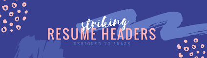 Resume Headers Make an enduring first impression on hirers with a bold and 22