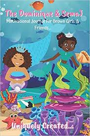 Amazon.com: The Dominique & SemaJ Motivational Journal for Brown Girls &  Friends.... (Uniquely Created) (9781686880957): Millen, Marquita, Millen, Chasity,  Smith, Gabrielle, Smith, Ariel: Books