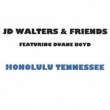 Honolulu Tennessee (feat. Duane Boyd) by J.D. Walters and Friends on Amazon  Music - Amazon.com