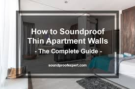 how to soundproof thin apartment walls