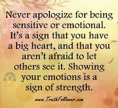 Never Apologize For Being Sensitive Or Emotional Jessie Jeanine Impressive Being Emotional